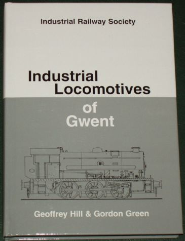 Industrial Locomotives of Gwent, by Geoffrey Hill and Gordon Green